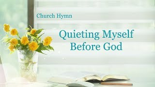 "Christian Devotional Song With Lyrics | ""Quieting Myself Before God"""