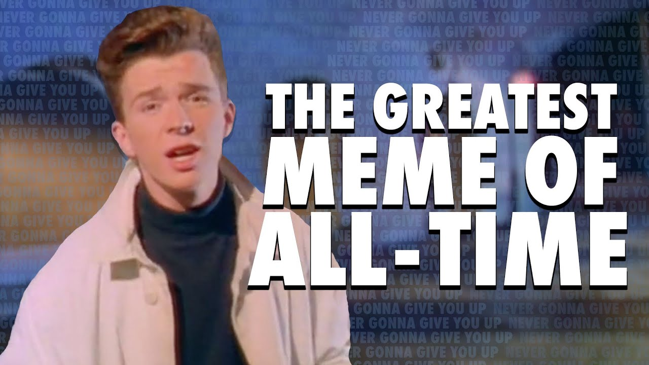The Story Of The Best Meme Ever Never Gonna Give You Up Rickrolling Youtube