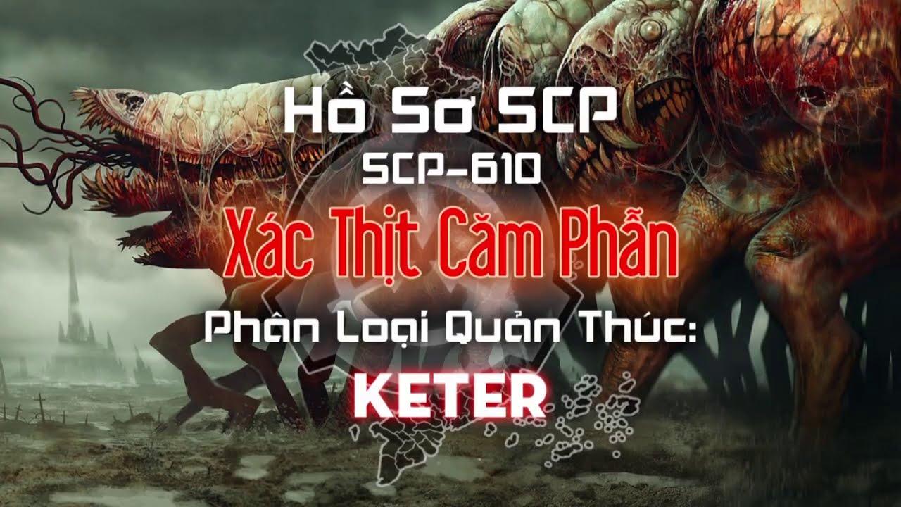 SCP-610 (Xác Thịt Căm Phẫn) (KETER) | Hồ Sơ SCP