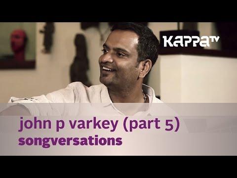 Songversations - John P Varkey - Part 5 - Kappa TV