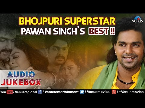 Bhojpuri Superstar - Pawan Singh's Best : Bhojpuri Hits || Audio Jukebox