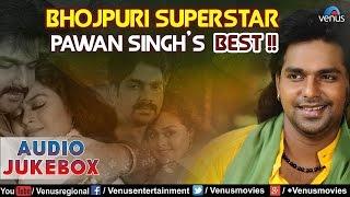 Bhojpuri Superstar - Pawan Singh's Best : Bhojpuri Hits || Audio Jukebox