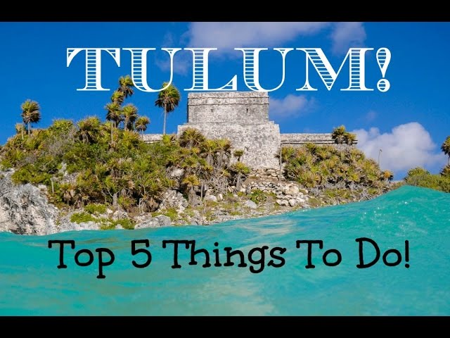 Top 5 Things To Do in Tulum