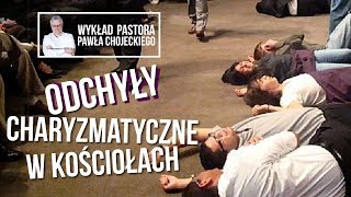 Odchyły charyzmatyczne w kościołach - wykład pastora Pawła Chojeckiego