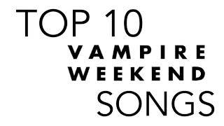 Top 10 Vampire Weekend Songs