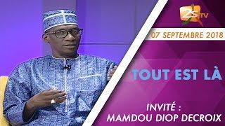TOUT EST LÀ DU 07 SEPTEMBRE 2018 AVEC TOUNKARA - INVITÉ MAMADOU DIOP DECROIX