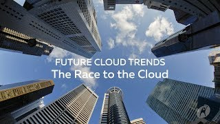 Five Future Cloud Trends That You Need to Know About Today: The Race to the Cloud