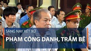 Sáng nay xét xử Phạm Công Danh, Trầm Bê | VTC1