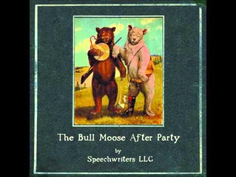 Speechwriters LLC-The Bull Moose After Party [FULL ALBUM]