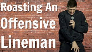 Download Roasting An Offensive Lineman - Andrew Schulz - Stand Up Comedy Mp3 and Videos