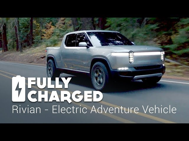 Rivian - Electric Adventure Vehicle    Fully Charged
