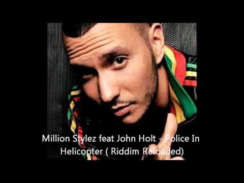 Million Stylez feat John Holt - Police In Helicopter (Reloaded)