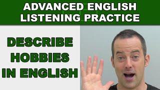 Describing Hobbies in English - Speak English Fluently - Advanced English Listening Practice - 56