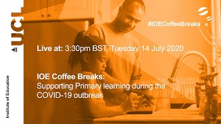 IOE Coffee Breaks: Supporting Primary learning during the COVID-19 outbreak