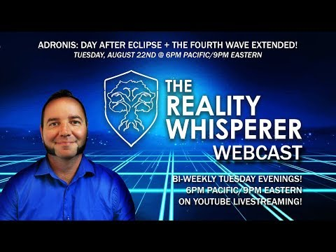 Reality Whisperer Webcast: Adronis - Day after Eclipse & The Fourth Wave Extended