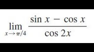 Find the limit lim x = pi/4 of (sin x - cos x) / cos 2x