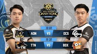 ADN vs OCS | TTN vs BOX - Ngày 2 Tuần 3 - Đấu Trường Danh Vọng Mùa Đông 2018