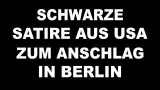 Schwarze Satire aus den USA zum Anschlag in Berlin (28.12.2016)