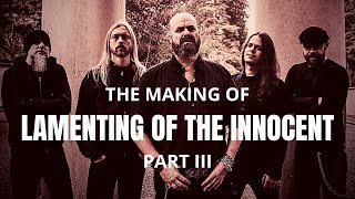 THE MAKING OF | LAMENTING OF THE INNOCENT - PART III