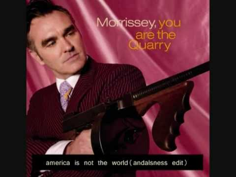 america is not the world, morrissey (andalsness edit)