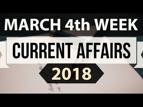 March 2018 Current Affairs 4th week part 1 - UPSC/IAS/SSC/IBPS/CDS/RBI/SBI/NDA/CLAT/KVS/DSSB/CTET