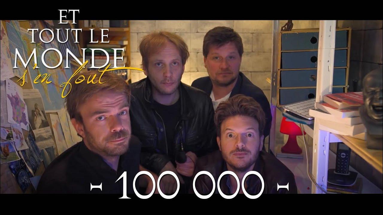 Et tout le monde s'en fout #100 000 - Merci -