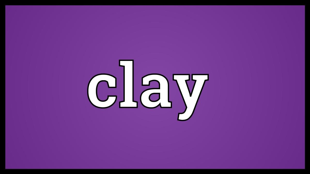 Clay Meaning Youtube
