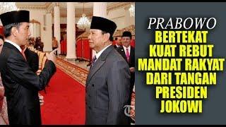 WUIH...2019 Prabowo Bertekat Kuat Rebut Mandat Rakyat Dari Tangan Presiden Jokowi !!