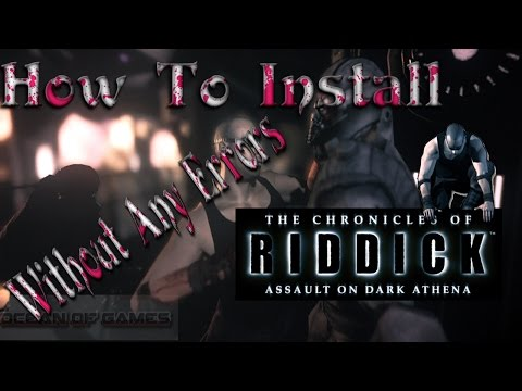 How To Install The Chronicles Of Riddick Assault On Dark Athena Game Without Errors...