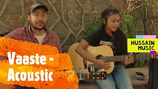 Vaaste   Acoustic Version   Dhvani Bhanushali   Hussain Music