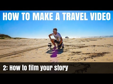 How To Make A Travel Video: Pt2 – How to film your story