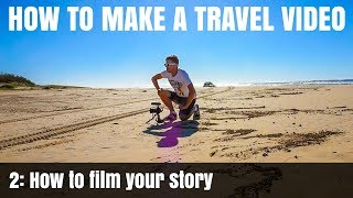 How To Make A Travel Video: Pt2 - How to film your story