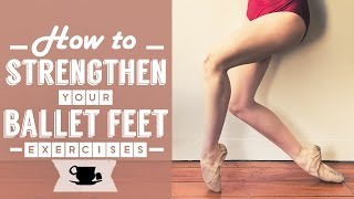How To Strengthen your Ballet Feet - Guided Exercises | Lazy Dancer Tips