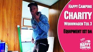 HC Charity Wohnwagen - Part 3 - das Equipment ist angekommen | Happy Camping