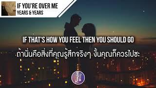 แปลเพลง If You're Over Me - Years & Years
