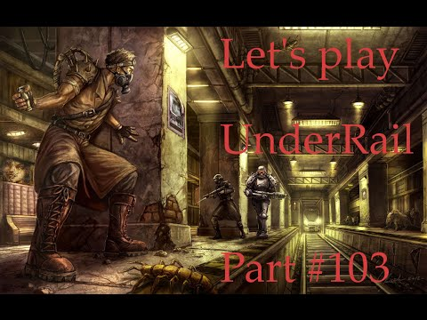 Let's Play UnderRail Part 103 |