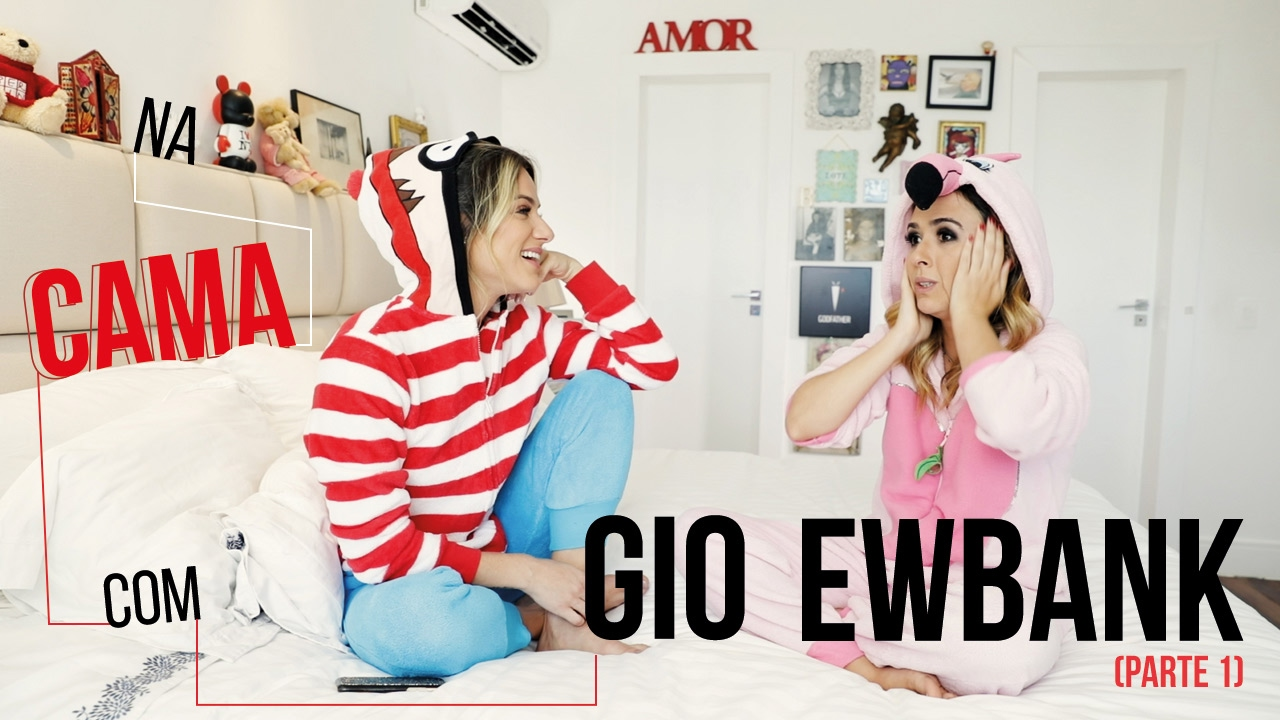 Na cama com Gio Ewbank e... Tatá Werneck (parte 1) | GIOH ...