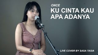 KU CINTA KAU APA ADANYA - ONCE ( LIVE COVER BY SASA TASIA )