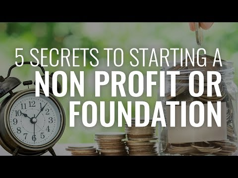 The 5 Secrets to Starting a Nonprofit Corporation or Foundation.