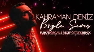 Kahraman Deniz - Böyle Sever (Furkan Özcan & Recep Can Öztürk Remix) Resimi