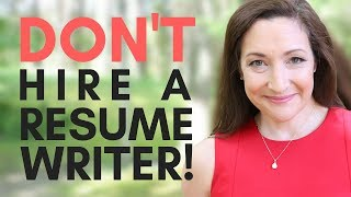 DON'T Hire A Resume Writer! Do This Instead...