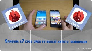 Samsung S7 edge android 8.0 Oreo vs S7 edge android 7.0 antutu bench mark