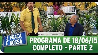 A Praça É Nossa (18/06/15) - Parte 2