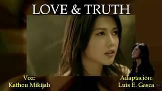 Canción: LOVE & TRUTH Interprete Original: YUI Fandub: Kathou Mikij...