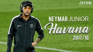 Neymar Jr ● Havana ● Crazy Skills & Goals 2017/18 | HD