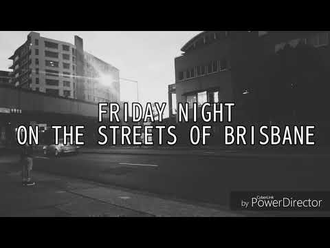 FRIDAY NIGHT ON THE STREETS OF BRISBANE
