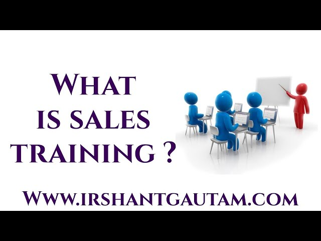What is sales training ? By Irshant Gautam
