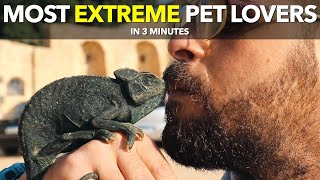 Most Extreme Pet Lovers in 3 Minutes