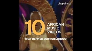 10 African Music Videos That Defined Your Childhood