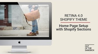 Out of the Sandbox - Retina 4.0 Home Page Setup with Shopify Sections